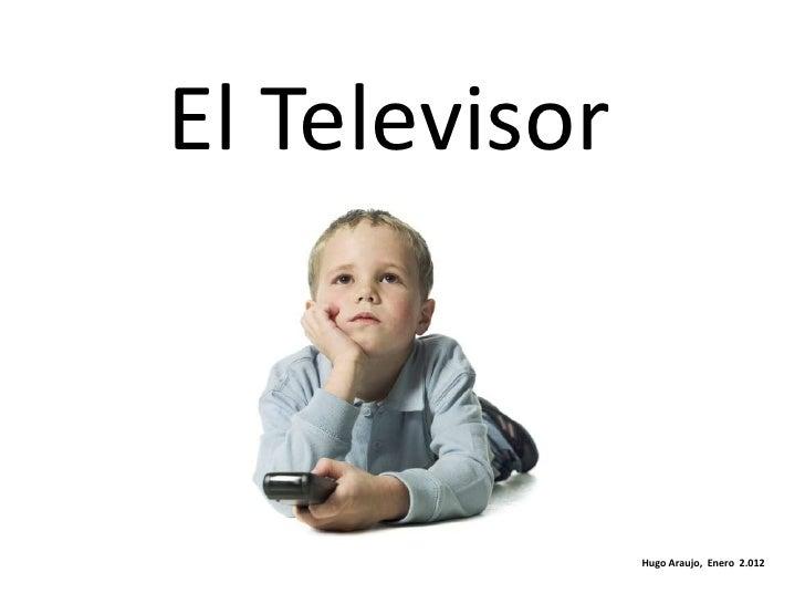 El Televisor               Hugo Araujo, Enero 2.012