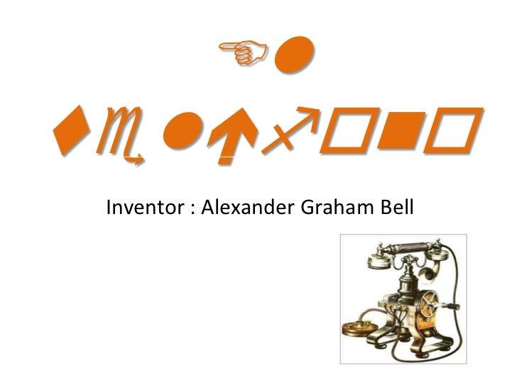 Ell Inventor : Alexander Graham Bell