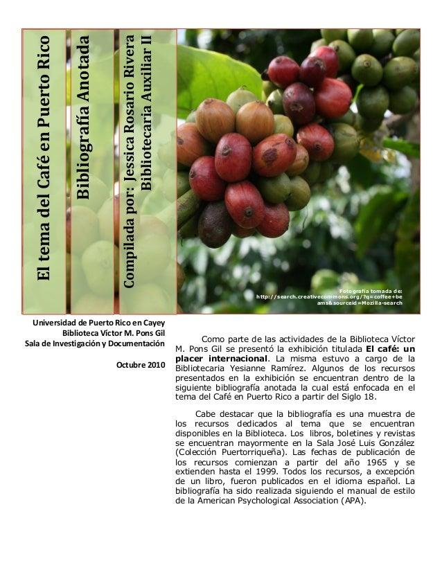 BibliografíaAnotada Compiladapor:JessicaRosarioRivera BibliotecariaAuxiliarII EltemadelCaféenPuertoRico Como parte de las ...