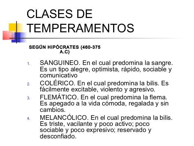 CLASES DETEMPERAMENTOS SEGÚN HIPÓCRATES (460-375           A.C)1.   SANGUINEO. En el cual predomina la sangre.     Es un t...