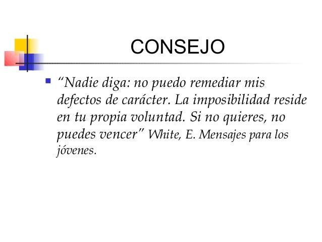 """CONSEJO   """"Nadie diga: no puedo remediar mis    defectos de carácter. La imposibilidad reside    en tu propia voluntad. S..."""