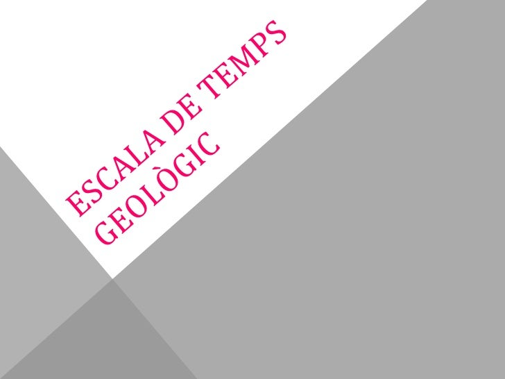 ESCALA DE TEMPS GEOLÒGIC