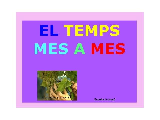 EL TEMPS MES A MES Escolta la cançó