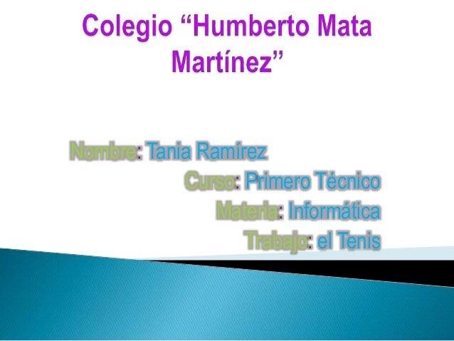 Nombre: Tania Ramírez Curso: Primero Técnico Materia: Informática Trabajo: el Tenis
