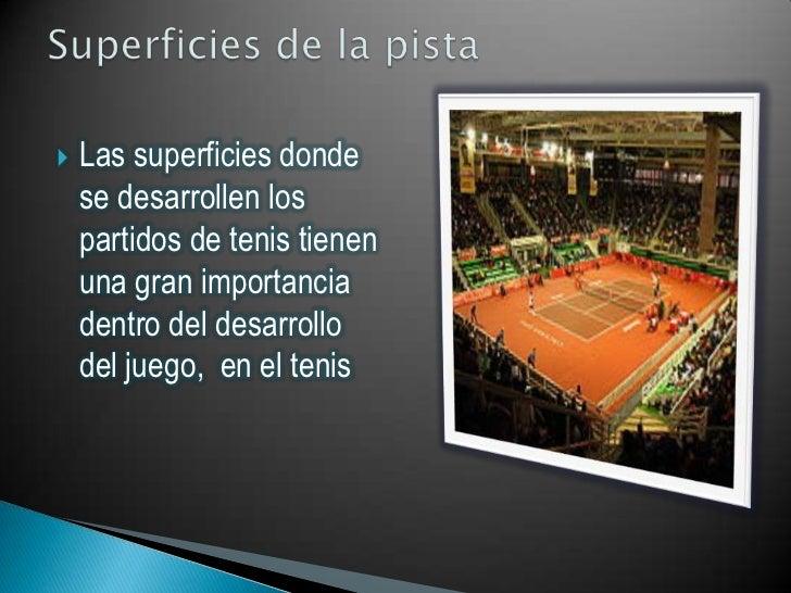    Las superficies donde    se desarrollen los    partidos de tenis tienen    una gran importancia    dentro del desarrol...