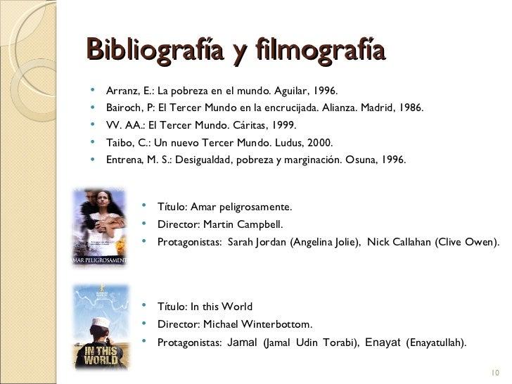 Bibliografía y filmografía <ul><li>Arranz, E.: La pobreza en el mundo. Aguilar, 1996. </li></ul><ul><li>Bairoch, P: El Ter...