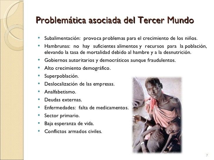 Problemática asociada del Tercer Mundo <ul><li>Subalimentación:  provoca problemas para el crecimiento de los niños. </li>...