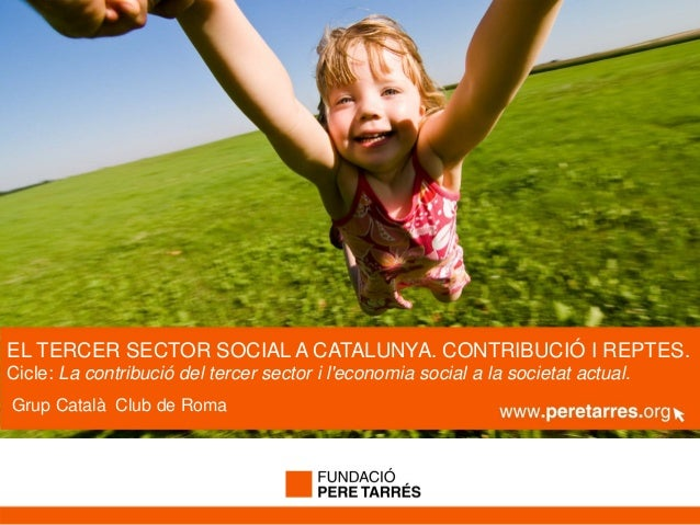 EL TERCER SECTOR SOCIAL A CATALUNYA. CONTRIBUCIÓ I REPTES.Cicle: La contribució del tercer sector i leconomia social a la ...