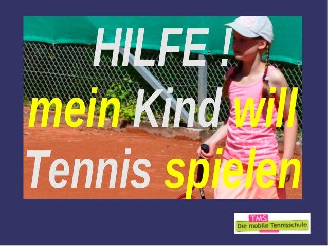 HILFE ! mein Kind will Tennis spielen