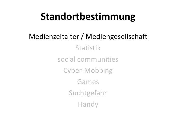 StandortbestimmungMedienzeitalter / Mediengesellschaft              Statistik       social communities          Cyber-Mobb...