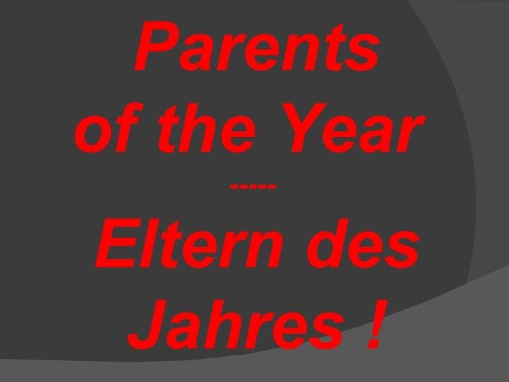 Parentsof the Year    -----Eltern des Jahres !