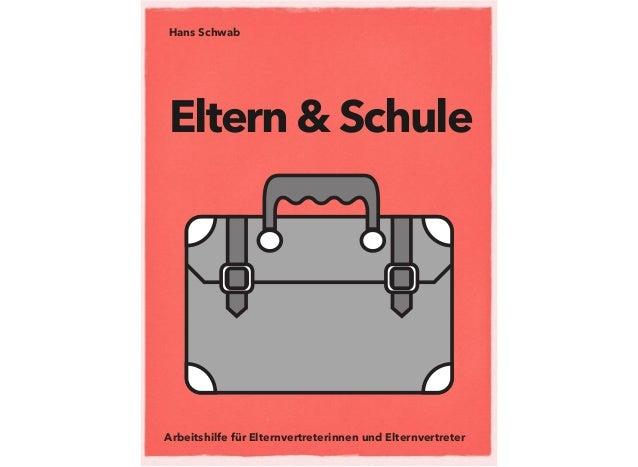 Arbeitshilfe für Elternvertreterinnen und Elternvertreter Hans Schwab Eltern & Schule