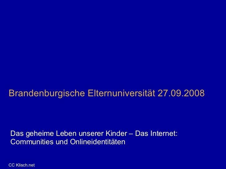 Brandenburgische Elternuniversität 27.09.2008 Das geheime Leben unserer Kinder – Das Internet:  Communities und Onlineiden...