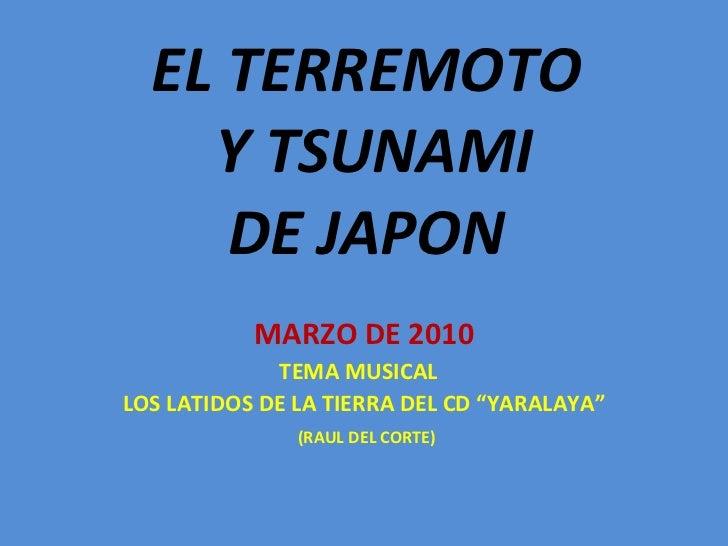 """EL TERREMOTO  Y TSUNAMI DE JAPON MARZO DE 2010 TEMA MUSICAL  LOS LATIDOS DE LA TIERRA DEL CD """"YARALAYA"""" (RAUL DEL CORTE)"""