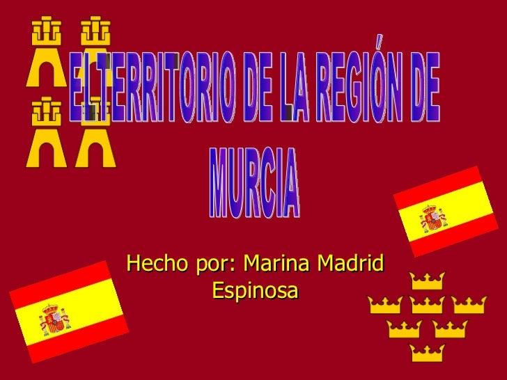 Hecho por: Marina Madrid Espinosa ELTERRITORIO DE LA REGIÓN DE  MURCIA