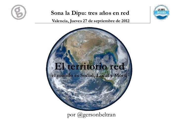 Sona la Dipu: tres años en redValencia, Jueves 27 de septiembre de 2012 El territorio redel mundo es Social, Local y Móvil...