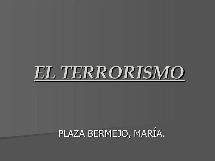EL TERRORISMO PLAZA BERMEJO, MARÍA.
