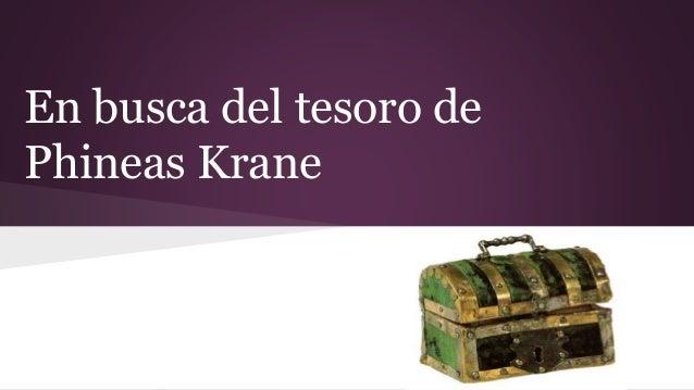 En busca del tesoro de Phineas Krane