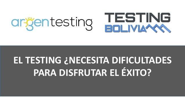 EL TESTING �NECESITA DIFICULTADES PARA DISFRUTAR EL �XITO?