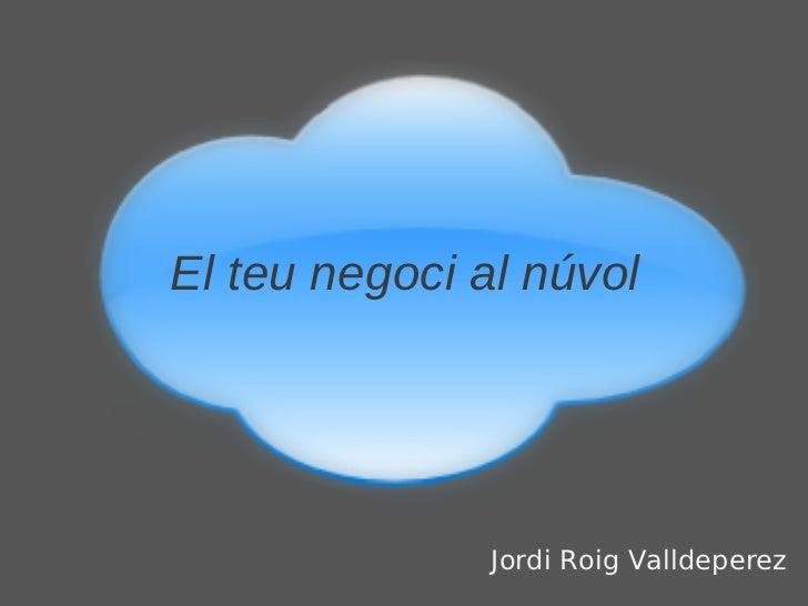El teu negoci al núvol               Jordi Roig Valldeperez