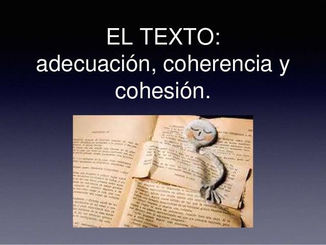 EL TEXTO: adecuación, coherencia y cohesión.