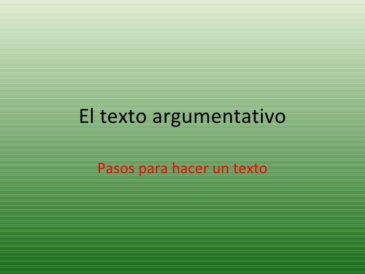 El texto argumentativo Pasos para hacer un texto