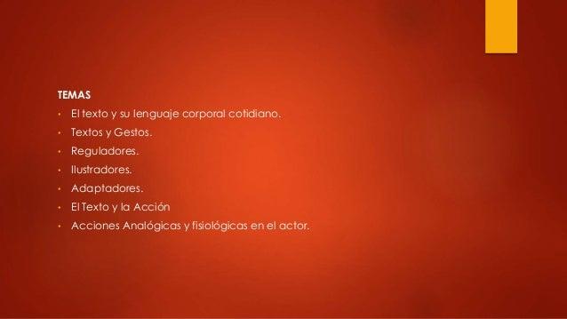 TEMAS • El texto y su lenguaje corporal cotidiano. • Textos y Gestos. • Reguladores. • Ilustradores. • Adaptadores. • El T...