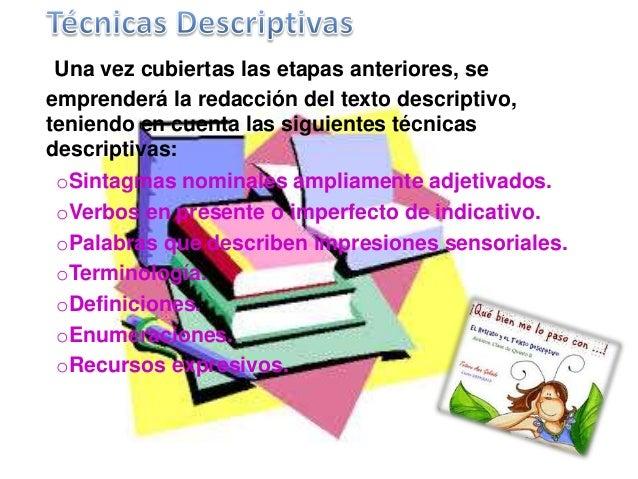 Una vez cubiertas las etapas anteriores, se  emprenderá la redacción del texto descriptivo,  teniendo en cuenta las siguie...