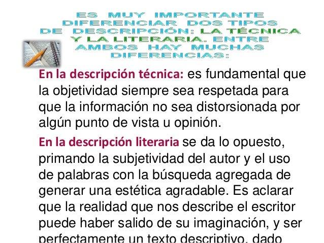 En la descripción técnica: es fundamental que  la objetividad siempre sea respetada para  que la información no sea distor...