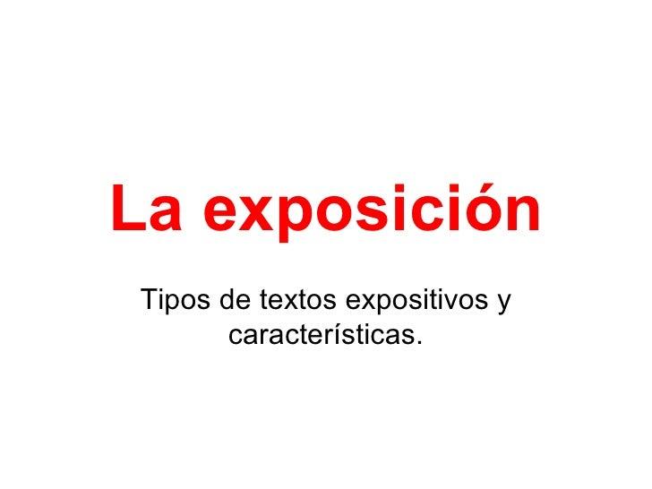 La exposiciónTipos de textos expositivos y       características.