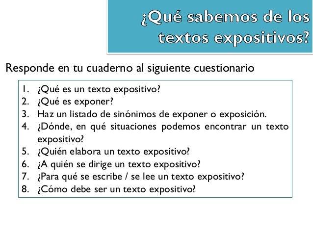 1. ¿Qué es un texto expositivo? 2. ¿Qué es exponer? 3. Haz un listado de sinónimos de exponer o exposición. 4. ¿Dónde, en ...