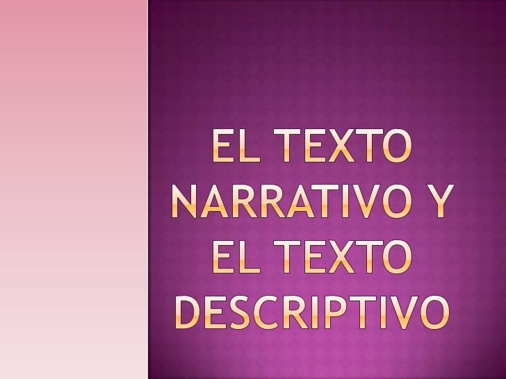 El texto narrativo y el texto descriptivo <br />