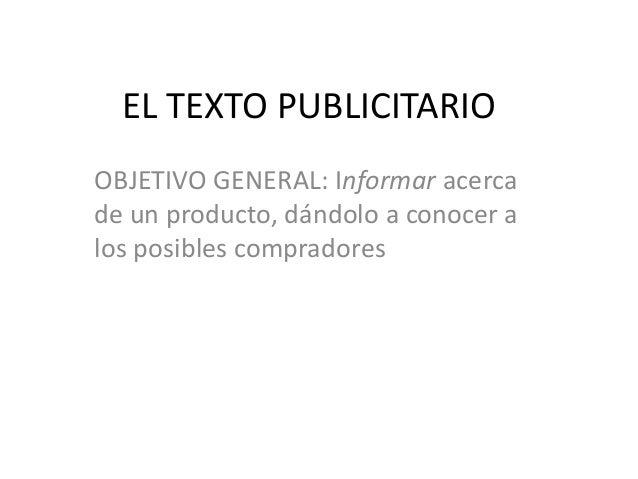 EL TEXTO PUBLICITARIO OBJETIVO GENERAL: Informar acerca de un producto, dándolo a conocer a los posibles compradores