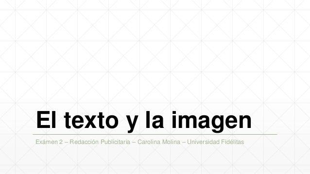 El texto y la imagenExámen 2 – Redacción Publicitaria – Carolina Molina – Universidad Fidélitas