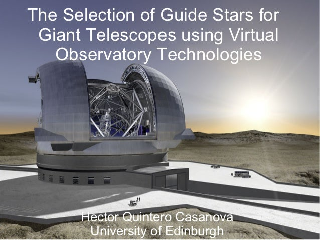 The Selection of Guide Stars for Giant Telescopes using Virtual   Observatory Technologies      Hector Quintero Casanova  ...