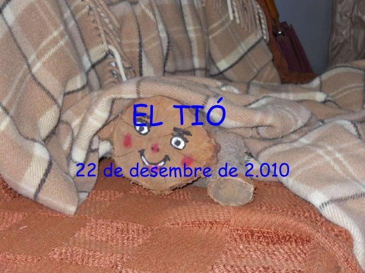 EL TIÓ   22 de desembre de 2.010