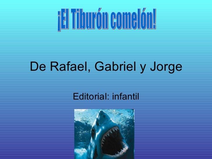 De Rafael, Gabriel y Jorge Editorial: infantil ¡El Tiburón comelón!