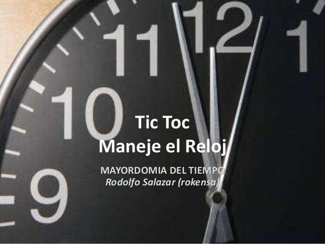 MAYORDOMIA DEL TIEMPO Rodolfo Salazar (rokensa) Tic Toc Maneje el Reloj