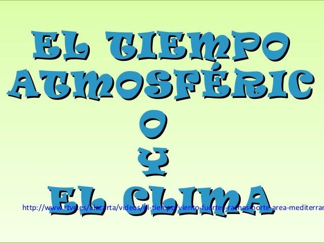 EL TIEMPOEL TIEMPO ATMOSFÉRICATMOSFÉRIC OO YY EL CLIMAEL CLIMA EL TIEMPOEL TIEMPO ATMOSFÉRICATMOSFÉRIC OO YY EL CLIMAEL CL...