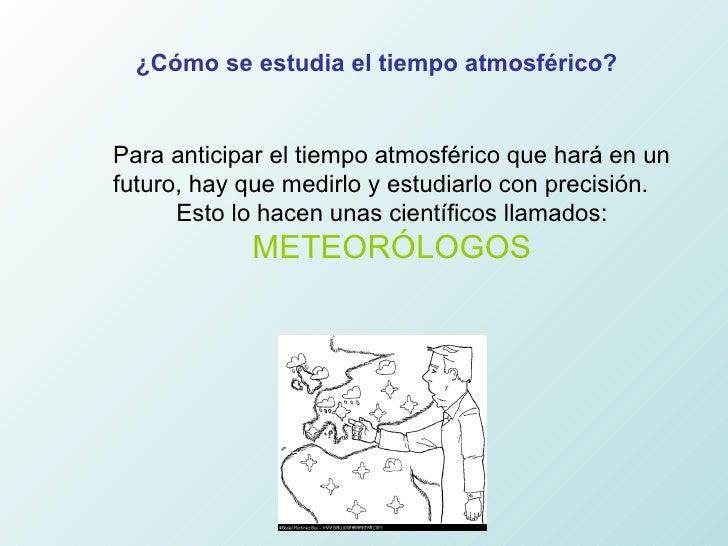 Para anticipar el tiempo atmosférico que hará en un futuro, hay que medirlo y estudiarlo con precisión. Esto lo hacen unas...