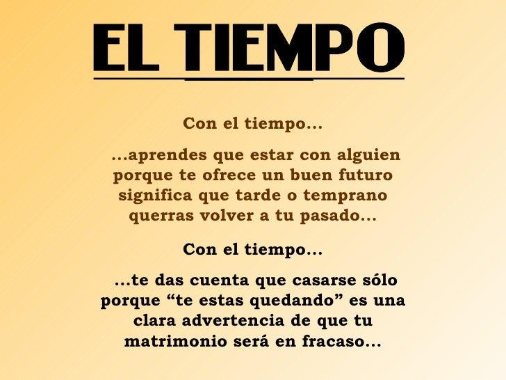 Con el tiempo...  ...aprendes que estar con alguien  porque te ofrece un buen futuro   significa que tarde o temprano     ...