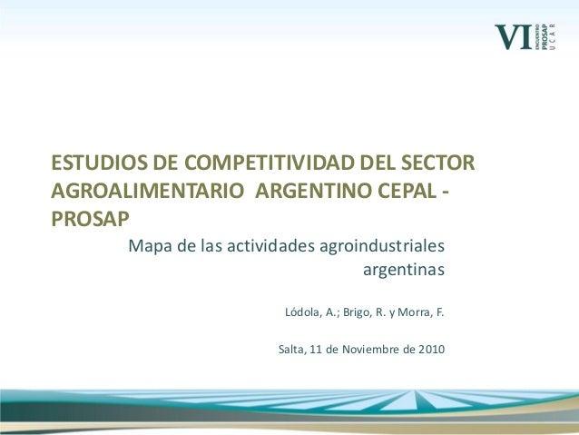 Mapa de las actividades agroindustriales argentinas Lódola, A.; Brigo, R. y Morra, F. Salta, 11 de Noviembre de 2010 ESTUD...