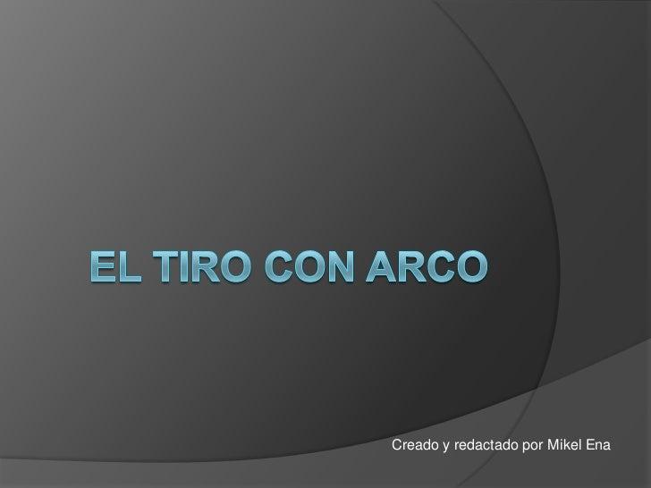 El tiro con arco<br />Creado y redactado por Mikel Ena<br />