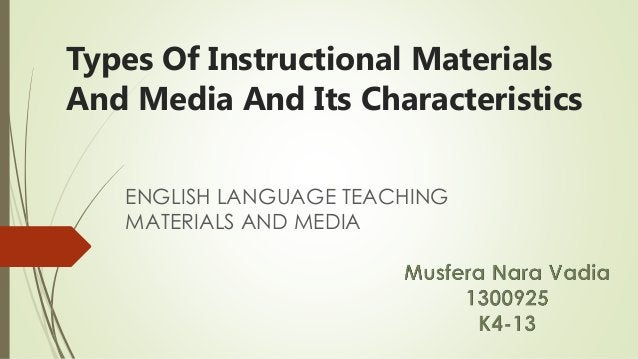 Types Of Instructional Materials And Media And Its Characteristics ENGLISH LANGUAGE TEACHING MATERIALS AND MEDIA