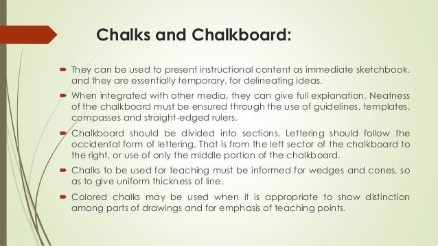 Chalks and Chalkboard:  They can be used to present instructional content as immediate sketchbook, and they are essential...