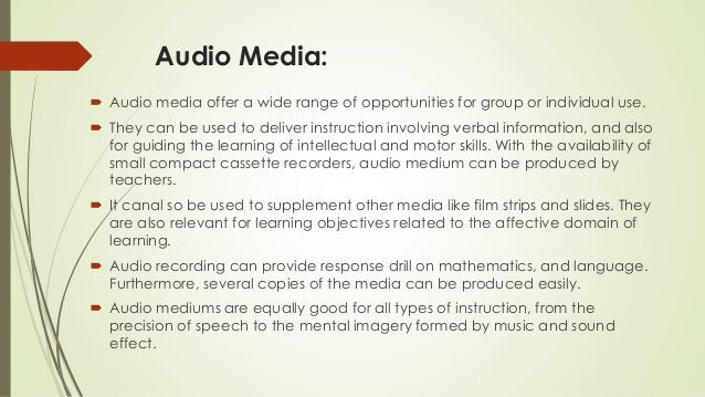 Audio Media:  Audio media offer a wide range of opportunities for group or individual use.  They can be used to deliver ...