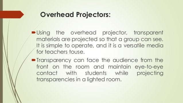Overhead Projectors: Using the overhead projector, transparent materials are projected so that a group can see. It is sim...