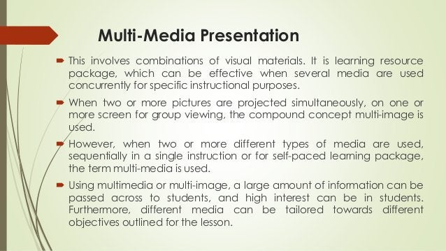 Multi-Media Presentation  This involves combinations of visual materials. It is learning resource package, which can be e...
