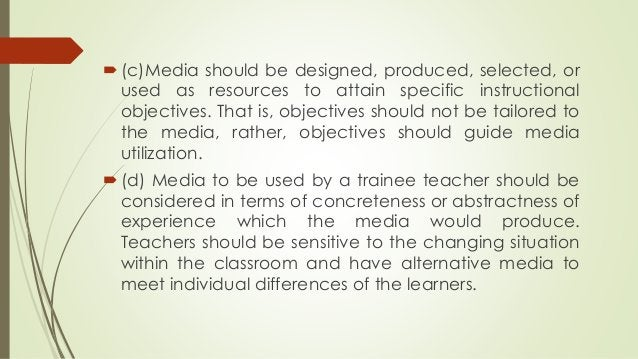 (c)Media should be designed, produced, selected, or used as resources to attain specific instructional objectives. That i...