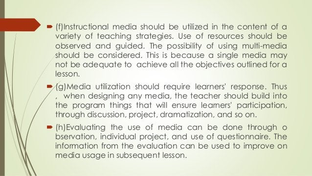  (f)Instructional media should be utilized in the content of a variety of teaching strategies. Use of resources should be...